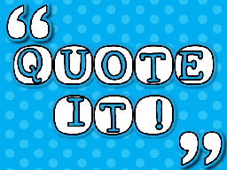 QUOTE IT! What is a quote?