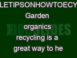 OMESIMPLETIPSONHOWTOECYCLEIGHT Garden organics recycling is a great way to he