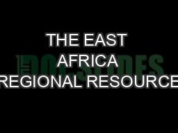 THE EAST AFRICA REGIONAL RESOURCE