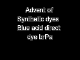 Advent of Synthetic dyes  Blue acid direct dye brPa PowerPoint PPT Presentation