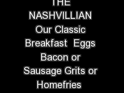 Breakfast Menu THE NASHVILLIAN Our Classic Breakfast  Eggs Bacon or Sausage Grits or Homefries  Toast or Biscuit