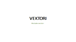 VEKTORI # include < vector