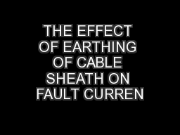 THE EFFECT OF EARTHING OF CABLE SHEATH ON FAULT CURREN