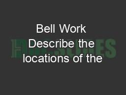 Bell Work Describe the locations of the