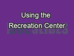 Using the Recreation Center
