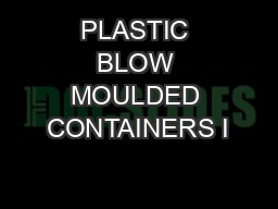 PLASTIC BLOW MOULDED CONTAINERS I