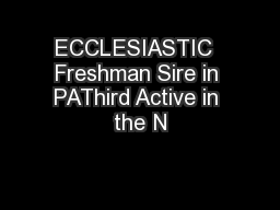 ECCLESIASTIC  Freshman Sire in PAThird Active in the N