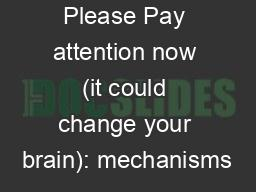 Please Pay attention now (it could change your brain): mechanisms