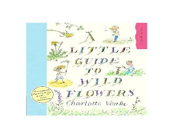 EPUB FREE  A Little Guide To Wild Flowers Eden Project