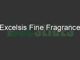 Excelsis Fine Fragrance PDF document - DocSlides