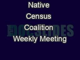 Native Census Coalition Weekly Meeting