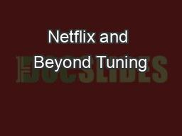 Netflix and Beyond Tuning