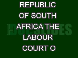 Reportable REPUBLIC OF SOUTH AFRICA THE LABOUR COURT O