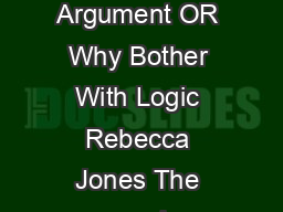 Finding the Good Argument OR Why Bother With Logic Rebecca Jones The word argument often means something negative