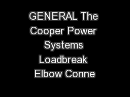 GENERAL The Cooper Power Systems Loadbreak Elbow Conne
