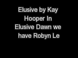 Elusive by Kay Hooper In Elusive Dawn we have Robyn Le