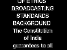 News Broadcasters Association New Delhi    CODE OF ETHICS  BROADCASTING STANDARDS BACKGROUND  The Constitution of India guarantees to all its ci tizens the right to free speech which right has been li