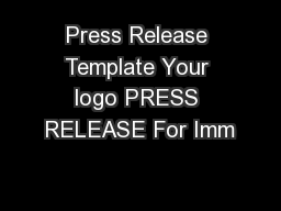 Press Release Template Your logo PRESS RELEASE For Imm