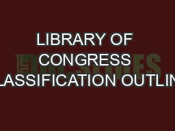 LIBRARY OF CONGRESS CLASSIFICATION OUTLINE