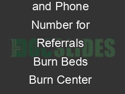 BURN CARE FACILITIES United States State City Burn Facility Address ZipCode Fax and Phone Number for Referrals Burn Beds Burn Center Directors Telephone Email Alabama Childrens of Alabama  th Avenue S