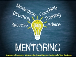 3 Aspect of Business Where a Business Mentor Can Benefit Your Business