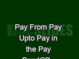 Pay From Pay Upto Pay in the Pay BandGP