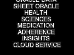ORACLE DATA SHEET ORACLE HEALTH SCIENCES MEDICATION ADHERENCE INSIGHTS CLOUD SERVICE