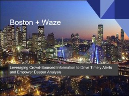 Boston + Waze Leveraging Crowd-Sourced Information to Drive Timely Alerts and Empower Deeper Analys