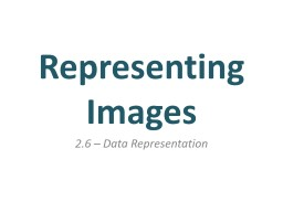 To be able to demonstrate an understanding of how images are stored using binary
