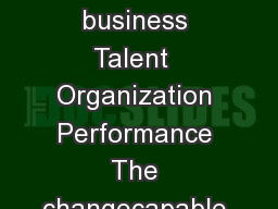 The journal of highperformance business Talent  Organization Performance The changecapable organization By Walter G