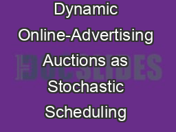 Dynamic Online-Advertising Auctions as Stochastic Scheduling  PDF document - DocSlides