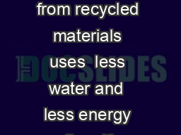 THE FACTS ABOUT Making paper from recycled materials uses  less water and  less energy than if produced from raw materials