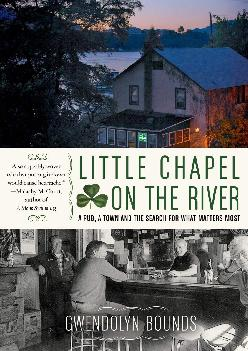 EPUB  Little Chapel on the River A Pub a Town and the