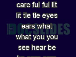 Unknown O Be Careful Little Eyes What You See O be care care ful ful lit lit tle tle eyes ears what what you you see hear be be care care ful ful lit lit tle tle eyes ears what what you you see hea