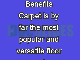 The Pocket Guide to Buying Carpet Features and Benefits Carpet is by far the most popular and versatile floor covering solution on the market