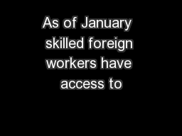 As of January  skilled foreign workers have access to