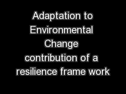 Adaptation to Environmental Change contribution of a resilience frame work