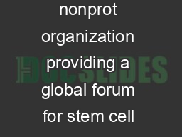 The ISSCR is an independent nonprot organization providing a global forum for stem cell research and regenerative medicine