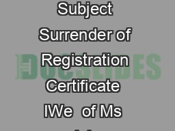 Annexure To The Superintendent of Central Excise Address of the Range  Subject Surrender of Registration Certificate  IWe  of Ms  duly authorised in this behalf by the proprietor firmcompany declare t