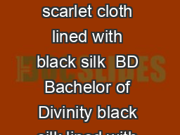 DEGREE CEREMONY UNIVERSITY OF OXFORD DD Doctor of Divinity scarlet cloth lined with black silk  BD Bachelor of Divinity black silk lined with a lightweight black silk  DCL Doctor of Civil Law scarlet