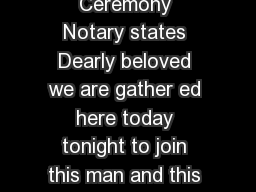 Sample Wedding Ceremony Notary states Dearly beloved we are gather ed here today tonight to join this man and this woman in holy matrimony