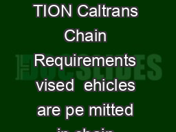 TA TE OF ALIFORNIA DE TMENT OF TRANSPO TA TION Caltrans Chain Requirements vised  ehicles are pe mitted in chain control areas when equipped with tire traction devices