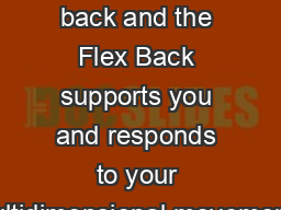 Flex Back Sit back and the Flex Back supports you and responds to your multidimensional movements
