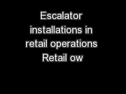 Escalator installations in retail operations Retail ow