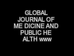 GLOBAL JOURNAL OF ME DICINE AND PUBLIC HE ALTH www