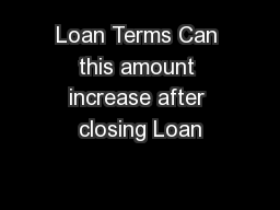 Loan Terms Can this amount increase after closing Loan