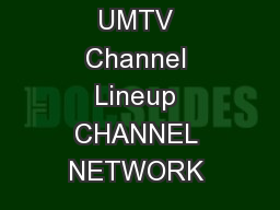UMTV Channel Lineup CHANNEL NETWORK