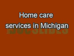 Home care services in Michigan PowerPoint PPT Presentation