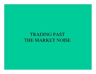 TRADING PAST THE MARKET NOISE