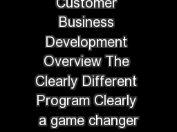 Clear Dry Ink Customer Business Development Overview The Clearly Different Program Clearly a game changer